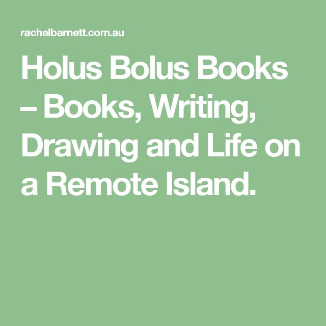 Holus Bolus Books – Books, Writing, Drawing and Life on a Remote Island.