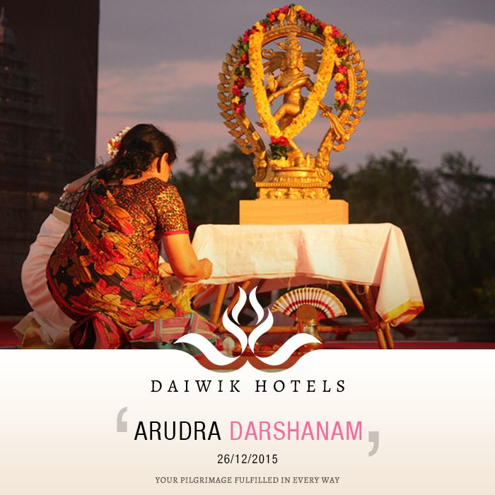 ARUDRA DARSHANAM. 26TH DECEMBER 2015. On a full moon night of the Tamil month of Margazhi devotees celebrate the cosmic dance of Lord Shiva. He is Nataraja, the lord of the dance, whirling in an aureole of red gold flames called arudra. His dance symbolises the five activities of the god – creation, protection, destruction, embodiment and release.  The most important festival is at the Nataraja Temple in Chidambaram. Daiwik Hotels wishes everyone on this auspicious occasion.