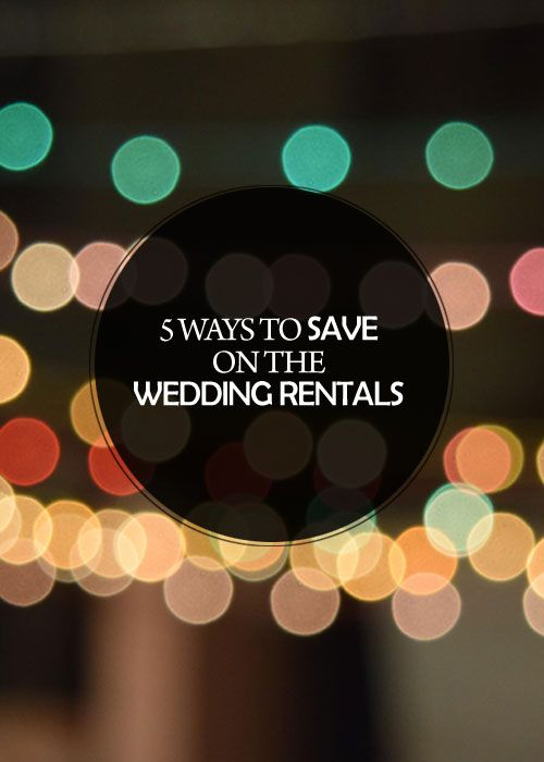 5 Ways to Save on the Wedding Rentals || Kiss My Tulle