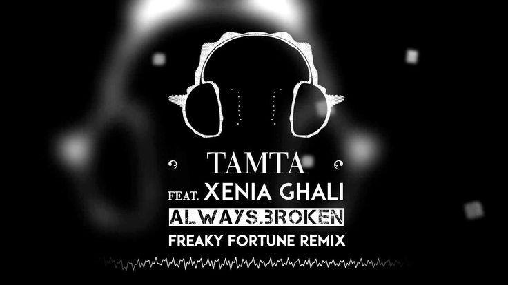 TAMTA Feat XENIA GHALI - ALWAYS BROKEN (Freaky Fortune Remix)