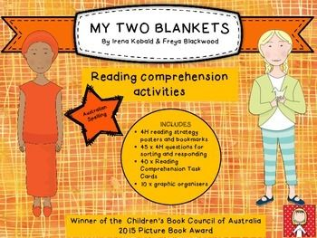 My Two Blankets by Irena Kobald and illustrated by Freya Blackwood was the winner of the  Childrens Book Council of Australia 2015 Picture Book Award.  It is a picture book that touches on issues such as refugees, multiculturalism and fleeing conflict.This resource includes 4H reading strategy resources, graphic organisers and reading comprehension task cards to support higher order thinking and deep comprehension of the text.