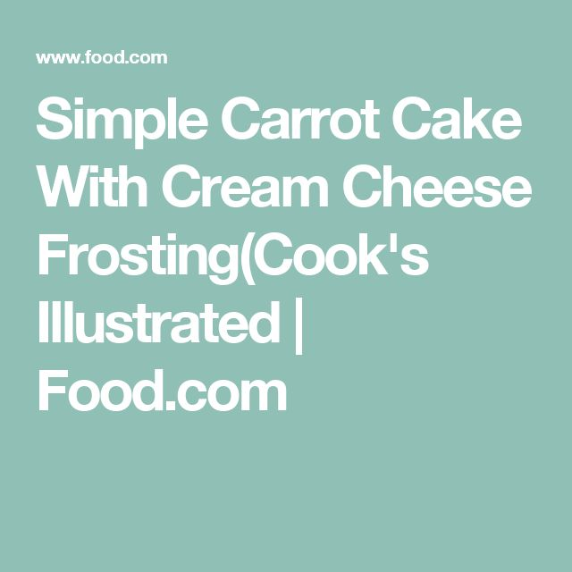 Simple Carrot Cake With Cream Cheese Frosting(Cook's Illustrated | Food.com