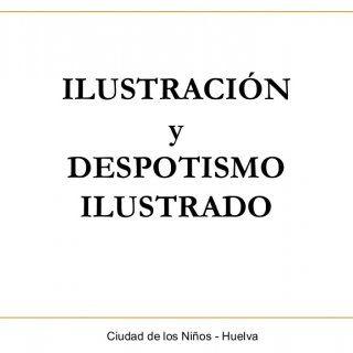 ILUSTRACIÓN y DESPOTISMO ILUSTRADO Ciudad de los Niños - Huelva   ¿Qué es la Ilustración?  Corriente intelectual e ideológica que surge en Europa en el s. http://slidehot.com/resources/cdn-u1idi.10195/