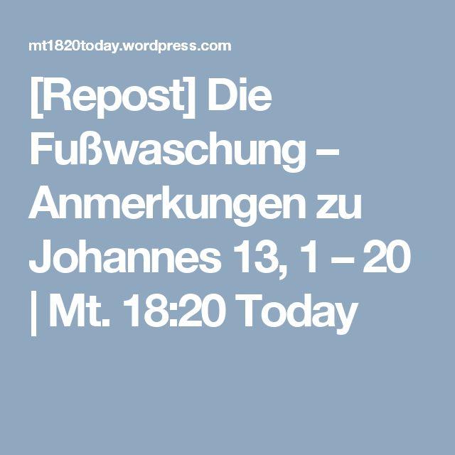 [Repost] Die Fußwaschung – Anmerkungen zu Johannes 13, 1 – 20 | Mt. 18:20 Today