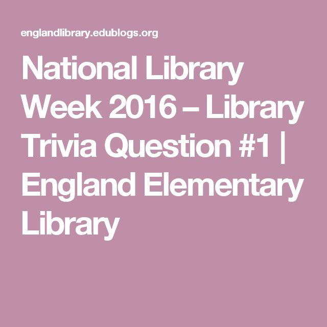 Could use this question for a high school library just as well | National Library Week 2016 – Library Trivia Question #1 | England Elementary Library