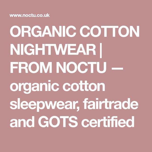 ORGANIC COTTON NIGHTWEAR | FROM NOCTU — organic cotton sleepwear, fairtrade and GOTS certified
