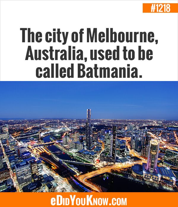 eDidYouKnow.com ►  The city of Melbourne, Australia, used to be called Batmania.