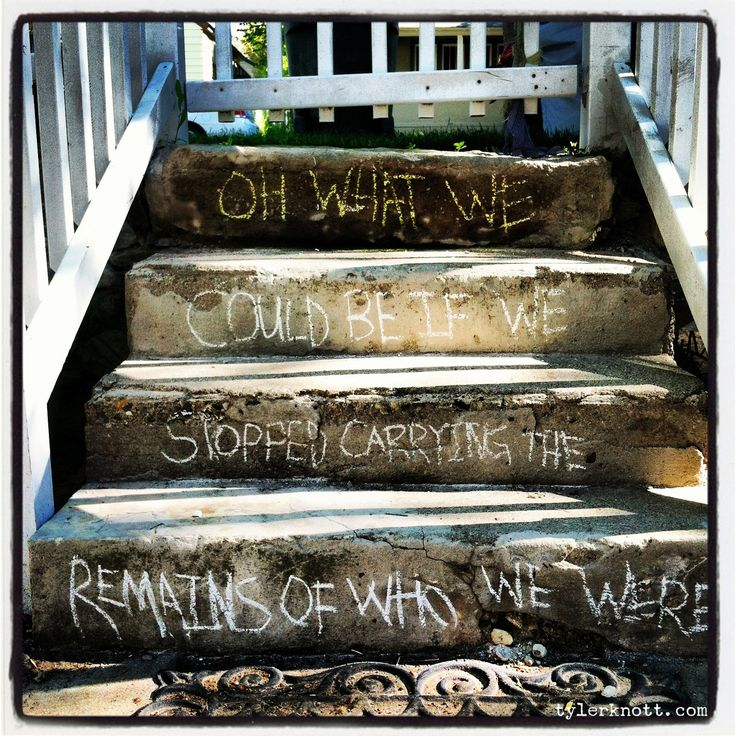 """Oh, what we could be if we stopped carrying the remains of who we were""    Front Steps Poetry by Tyler Knott Gregson"
