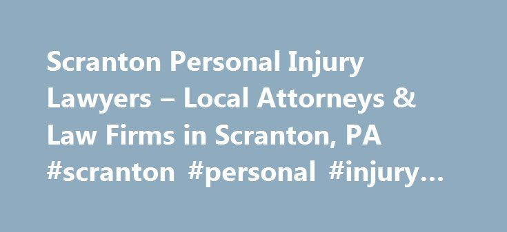 Scranton Personal Injury Lawyers – Local Attorneys & Law Firms in Scranton, PA #scranton #personal #injury #lawyer http://tampa.remmont.com/scranton-personal-injury-lawyers-local-attorneys-law-firms-in-scranton-pa-scranton-personal-injury-lawyer/  # Scranton Personal Injury Lawyers, Attorneys and Law Firms – Pennsylvania Need help with a Personal Injury matter? You've come to the right place. If you or a loved one has suffered an accident or injury, a personal injury lawyer can help…