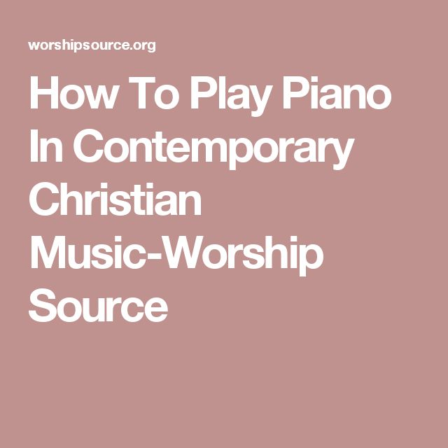 How To Play Piano In Contemporary Christian Music-Worship Source