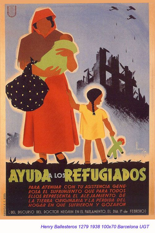 """""""Ayuda a los refugiados para atenuar con tu asistencia generosa el sufrimiento (...). Discurso del doctor Negrín en el Parlamento, el 1° de febrero."""" 1938, Barcelona, UGT. Autor: Henry Ballesteros."""