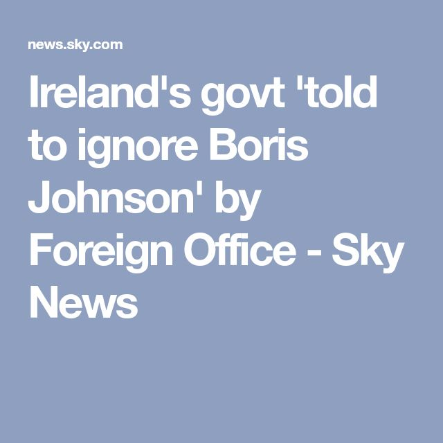 Ireland's govt 'told to ignore Boris Johnson' by Foreign Office - Sky News