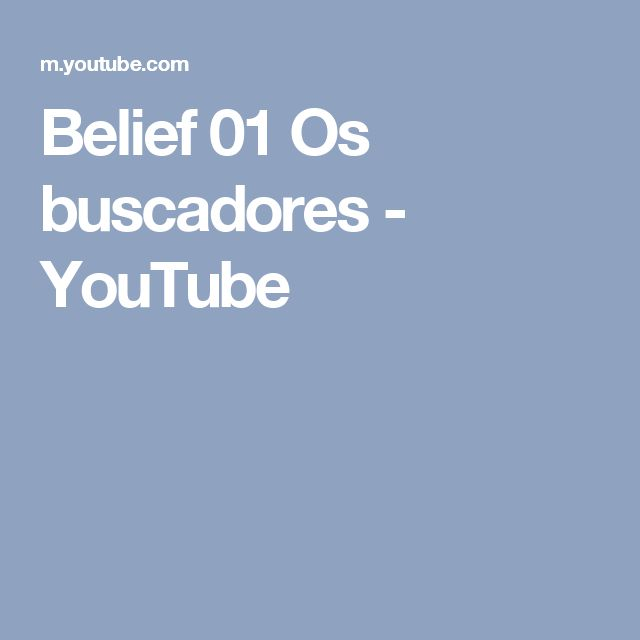 Belief 01 Os buscadores - YouTube