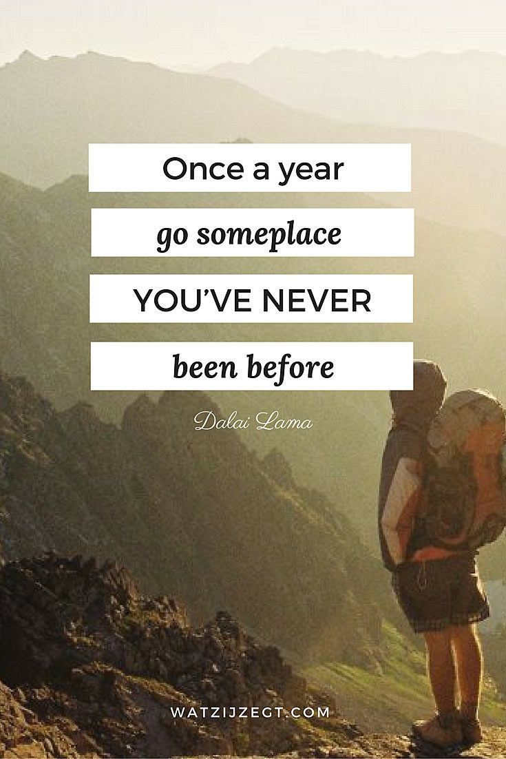 """""""Once a year, go someplace you've never been before."""" Dalai Lama"""