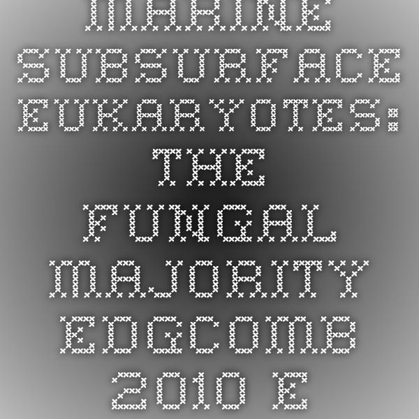 Marine subsurface eukaryotes: the fungal majority - Edgcomb - 2010 - Environmental Microbiology - Wiley Online Library