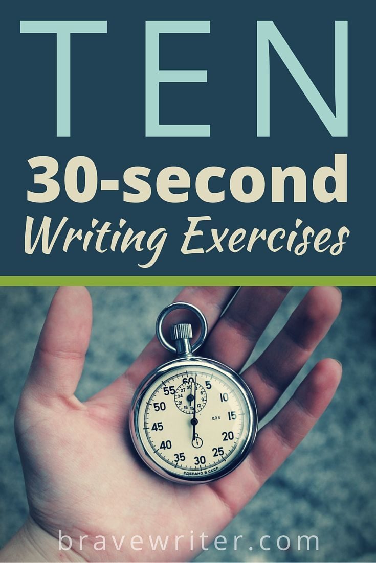 TEN 30-Second Writing Exercises`````Some of these would be good for classroom warm ups