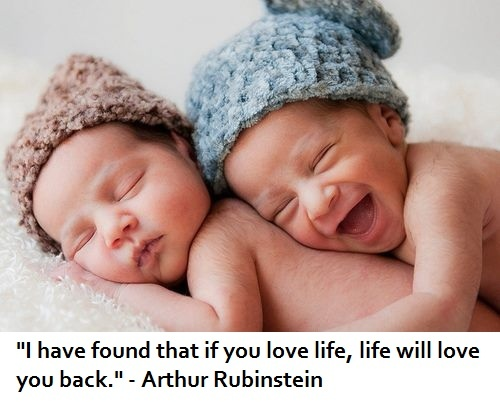 """I have found that if you love life, life will love you back."" - Arthur Rubinstein"