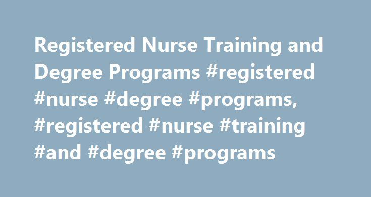 Registered Nurse Training and Degree Programs #registered #nurse #degree #programs, #registered #nurse #training #and #degree #programs http://san-jose.remmont.com/registered-nurse-training-and-degree-programs-registered-nurse-degree-programs-registered-nurse-training-and-degree-programs/  # Registered Nurse Training and Degree Programs Learn the average salary of registered nurses (RN). Find out education and licensure requirements as well as the typical duties and employment outlook for…