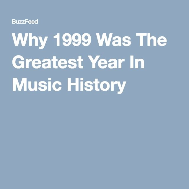 Why 1999 Was The Greatest Year In Music History