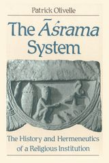 The Aśrama System: The History and Hermeneutics of a Religious Institution ~ Olivelle, Patrick ~ Oxford University Press ~ 1993