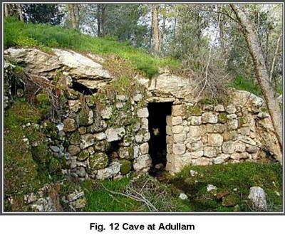 "Identified with modern Tell esh-Sheikh Madhkur, Adullam iss about nine miles east of Gath, halfway between Gath and Bethlehem.    This place proved to be the perfect place for David to hide in his flight from Saul.      1 Samuel 22 says that David hid in the ""cave of Adullam.""  Today there are many caves at the site. It is not clear which one or ones David used, as many have been used and modified in the years since."