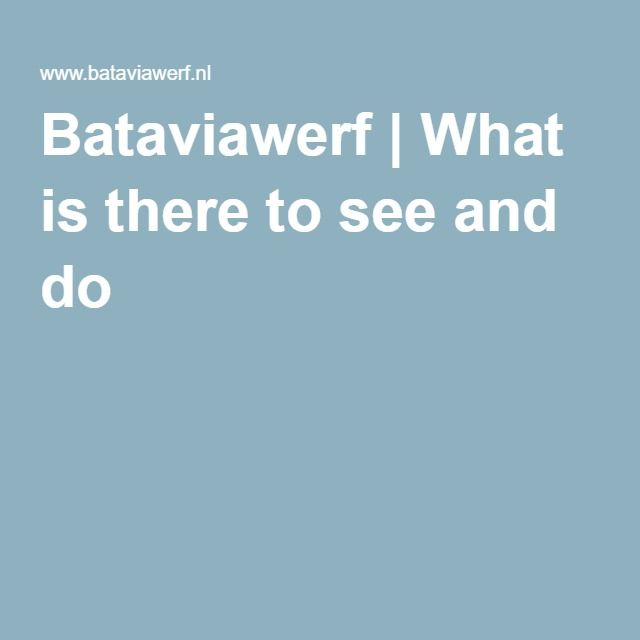 Bataviawerf | What is there to see and do