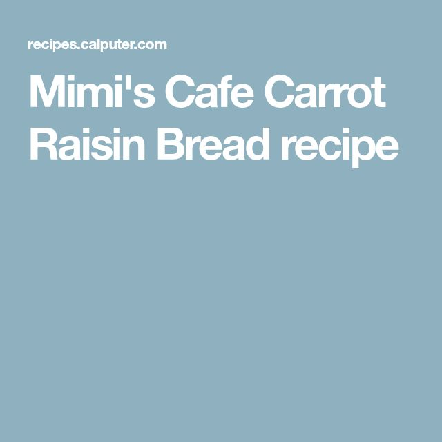Mimi's Cafe Carrot Raisin Bread recipe