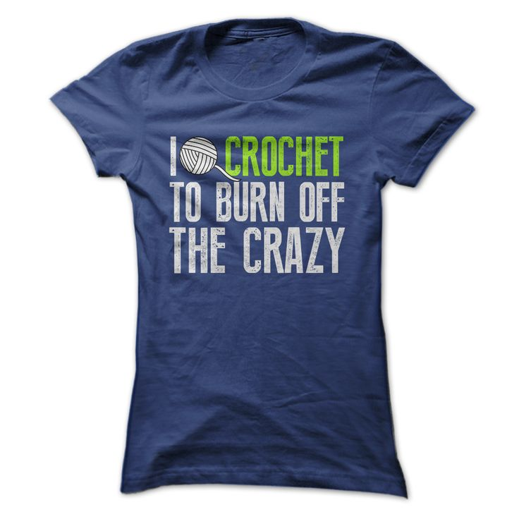 I Crochet To Burn Off The Crazy Tee