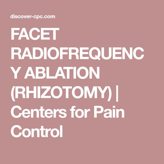 FACET RADIOFREQUENCY ABLATION (RHIZOTOMY) | Centers for Pain Control
