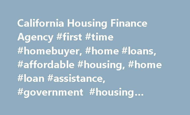 California Housing Finance Agency #first #time #homebuyer, #home #loans, #affordable #housing, #home #loan #assistance, #government #housing #assistance http://denver.remmont.com/california-housing-finance-agency-first-time-homebuyer-home-loans-affordable-housing-home-loan-assistance-government-housing-assistance/  # CalHFA supports the needs of renters and homebuyers What's New at CalHFA Program Bulletin #2017-05 – Updated Sales Price Limits for the CalHFA Mortgage Credit Certificate Tax…