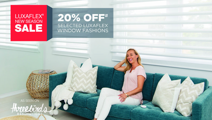 The Luxaflex New Season Sale is now on! Transform your home ready for summer - get in quick, promotions end 7th November 2017.