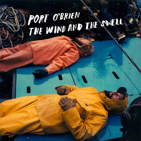 Port O'Brien - Wind & the Swell