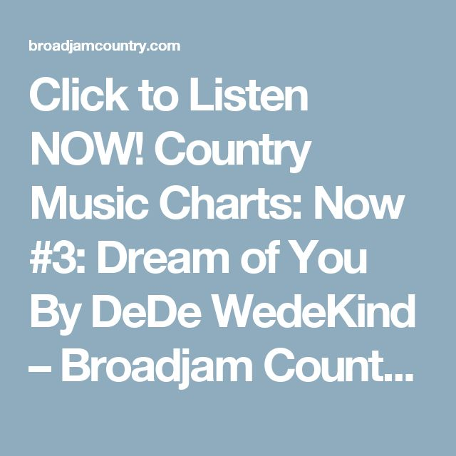 Click to Listen NOW! Country Music Charts: Now #3: Dream of You By DeDe WedeKind – Broadjam Country Top 10 Charts