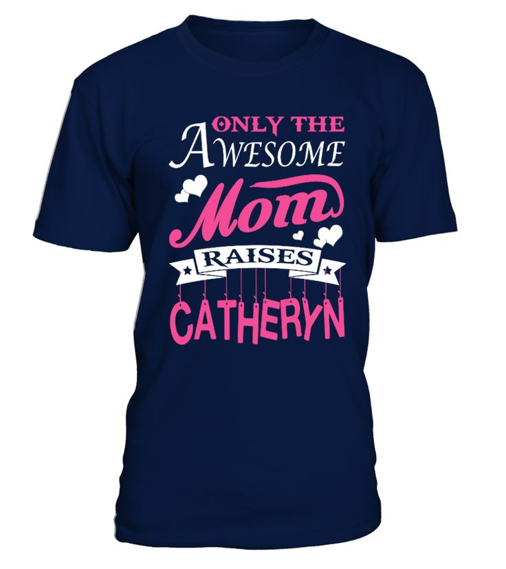 Awesome Mom Raises Catheryn  #gift #idea #shirt #image #funny #job #new #best #top #hot #military