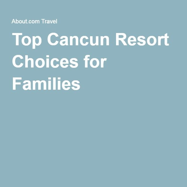 Top Cancun Resort Choices for Families