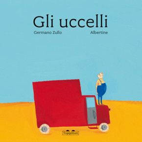 Gli uccelli, di Germano Zullo, Albertine, Topipittori, 2010