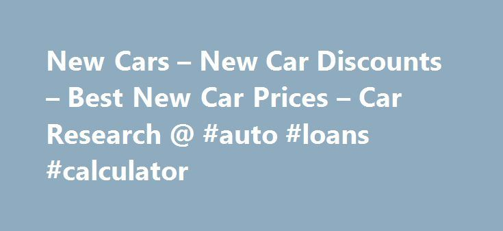New Cars – New Car Discounts – Best New Car Prices – Car Research @ #auto #loans #calculator http://autos.nef2.com/new-cars-new-car-discounts-best-new-car-prices-car-research-auto-loans-calculator/  #new car search # New Cars at Discounted Prices from UK Franchised Garages New Car Sales – Looking to buy a new car? You will find the widest selection of discounted new cars here at CarSite.co.uk. CarSite.co.uk is truly independent, we work with Franchised Dealers and Brokers from across the UK…