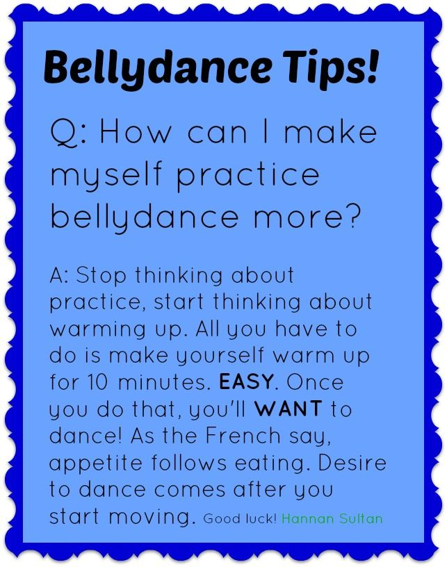 This goes for all sorts of practising and excercising... Belly dancing tips from www.HannanSultan.com