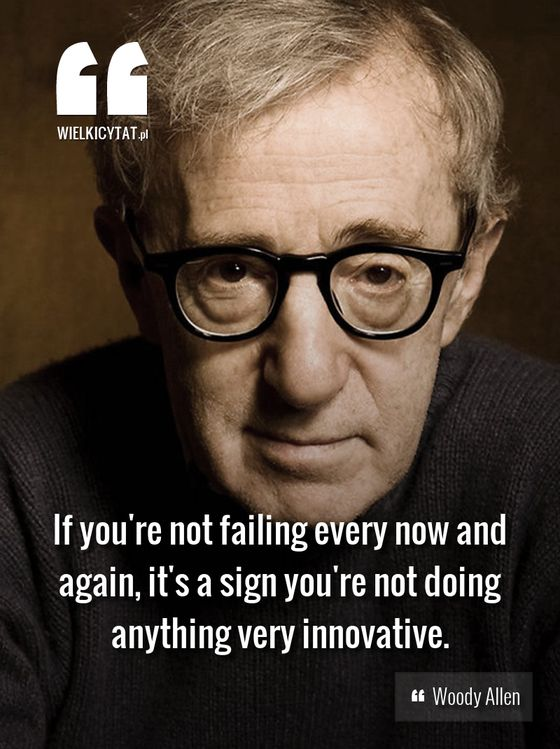 If you're not failing every now and again, it's a sign you're not doing anything very innovative. - Woody Allen #woodyallen #wielkicytat #grandquotes