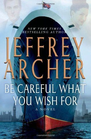 Be Careful What You Wish For by Jeffrey Archer. Clifton Chronicles book 4.