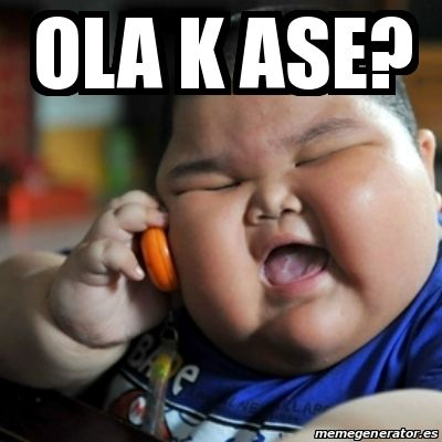 Meme fat chinese kid - ola k ase? - 15755821