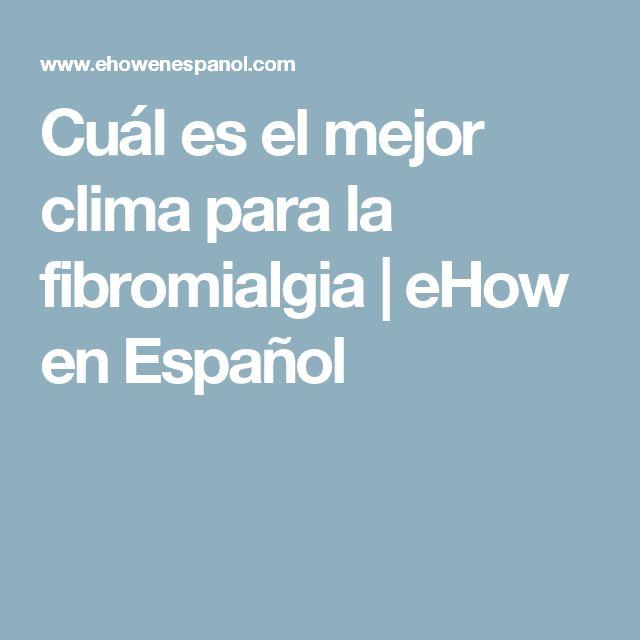 Cuál es el mejor clima para la fibromialgia | eHow en Español