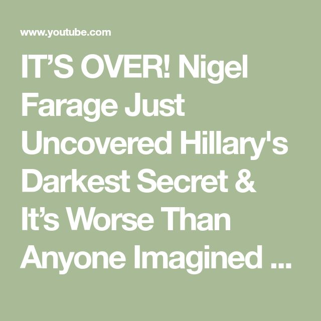 IT'S OVER! Nigel Farage Just Uncovered Hillary's Darkest Secret & It's Worse Than Anyone Imagined - YouTube