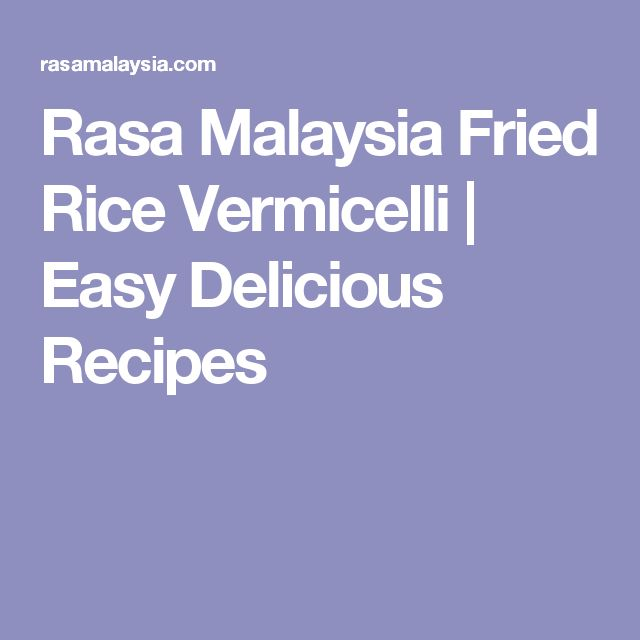 Rasa Malaysia Fried Rice Vermicelli | Easy Delicious Recipes