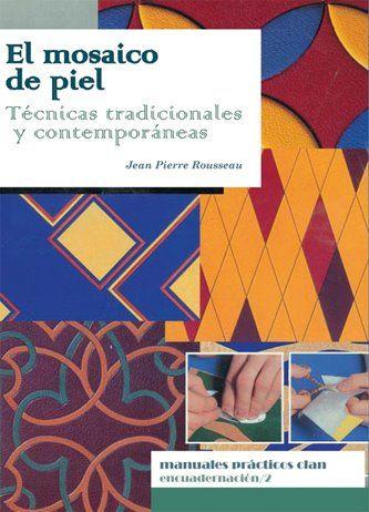 El mosaico de piel. Técnicas tradicionales y contemporáneas.  Clan Editorial Jean Pierre Rousseau