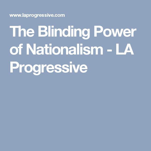 The Blinding Power of Nationalism - LA Progressive