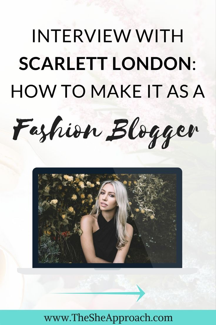 Interview with Scarlett Dixon: Making A Career Out Of Blogging - The She Approach - How to Succeed as a fashion blogger. Fashion blogging tips and tricks from industry expert. How to work with fashion brands and secure sponsorships.  #bloggingtips #startablog