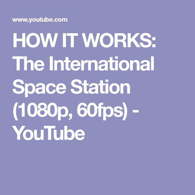 HOW IT WORKS: The International Space Station (1080p, 60fps) - YouTube