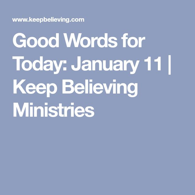 Good Words for Today: January 11 | Keep Believing Ministries