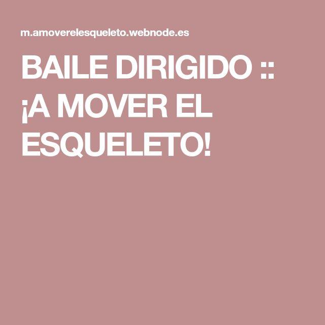 BAILE DIRIGIDO :: ¡A MOVER EL ESQUELETO!